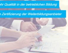 Mehr Qualität in der betrieblichen Bildung: Die Zertifizierung der Weiterbildungsanbieter
